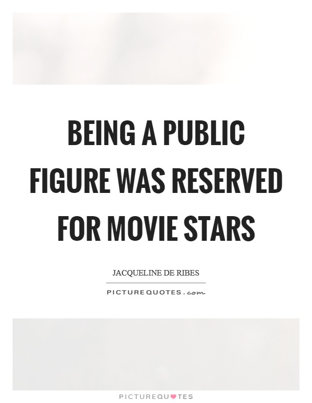 Being a public figure was reserved for movie stars Picture Quote #1