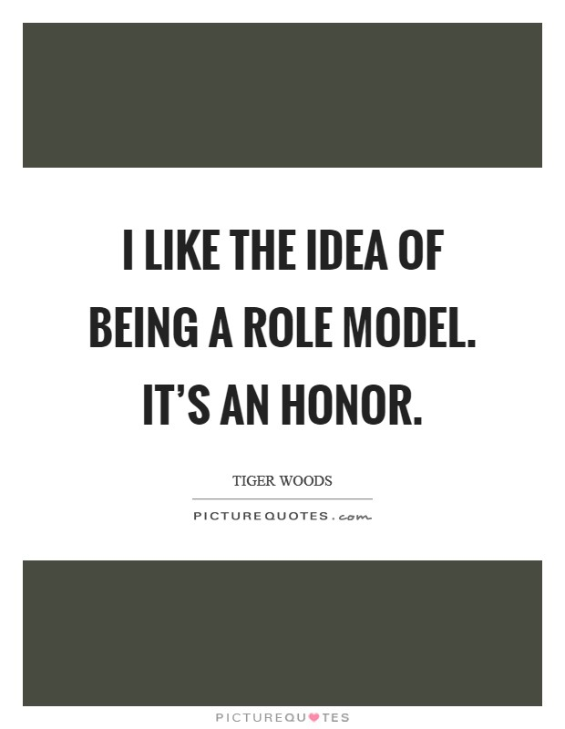 I like the idea of being a role model. It's an honor Picture Quote #1