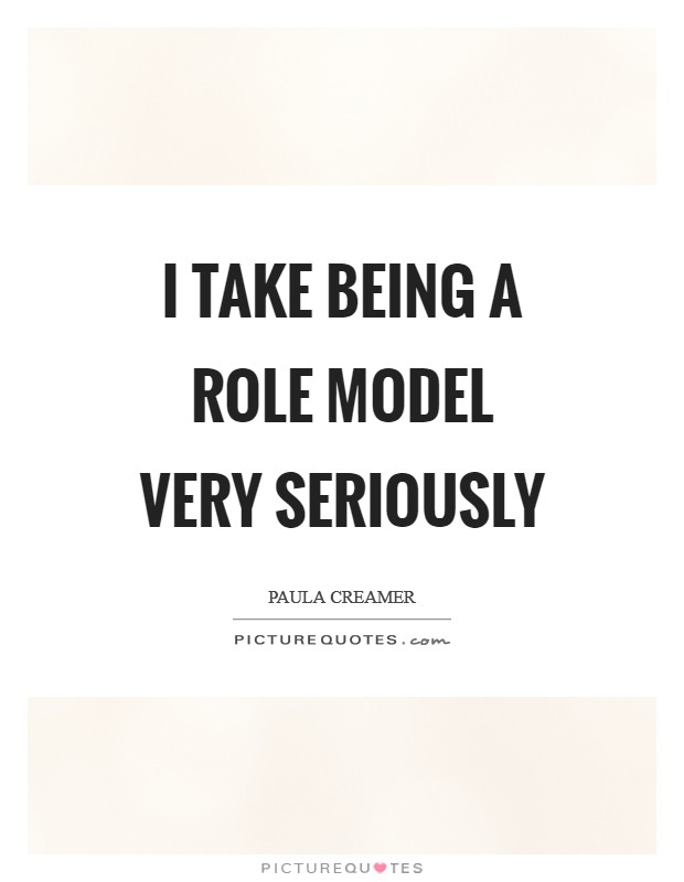 I take being a role model very seriously Picture Quote #1
