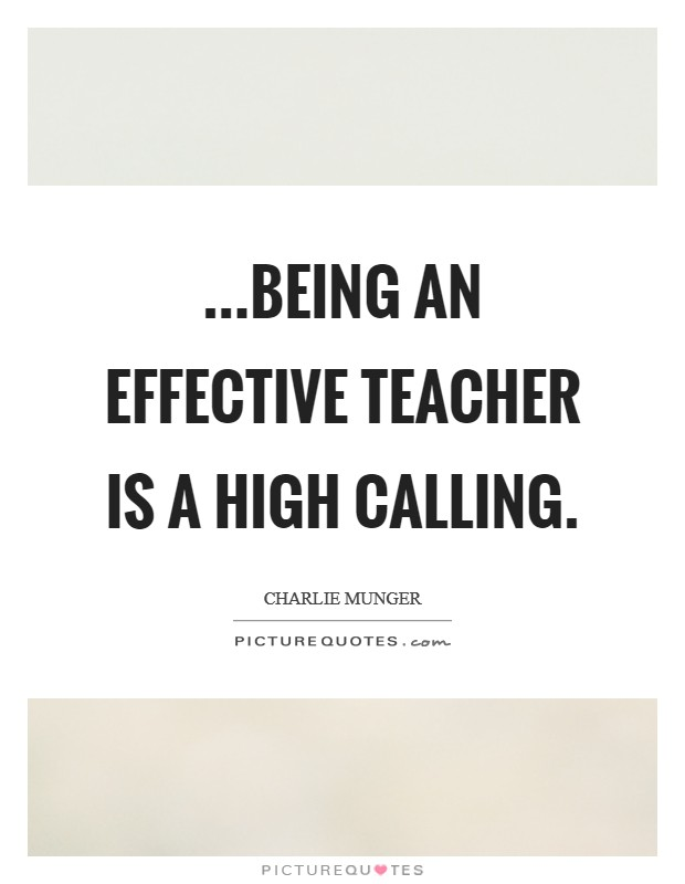 ...being an effective teacher is a high calling Picture Quote #1