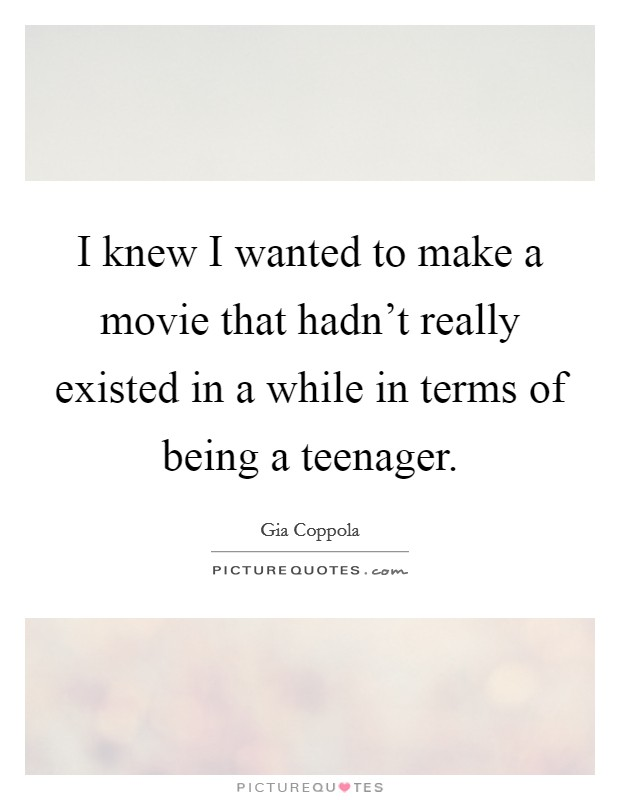I knew I wanted to make a movie that hadn't really existed in a while in terms of being a teenager Picture Quote #1