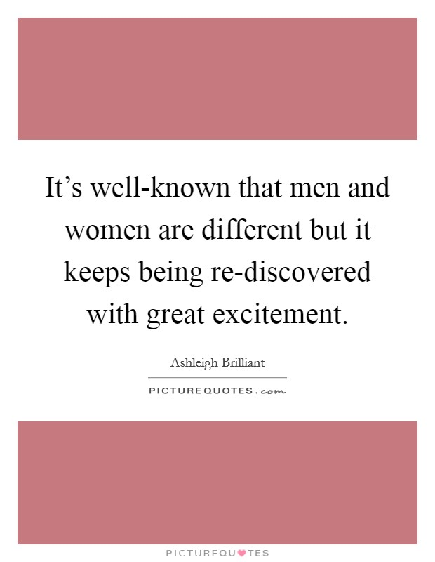 It's well-known that men and women are different but it keeps being re-discovered with great excitement Picture Quote #1