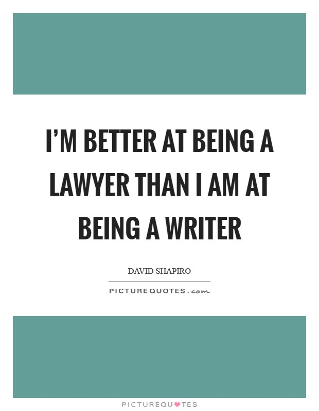 I'm better at being a lawyer than I am at being a writer Picture Quote #1