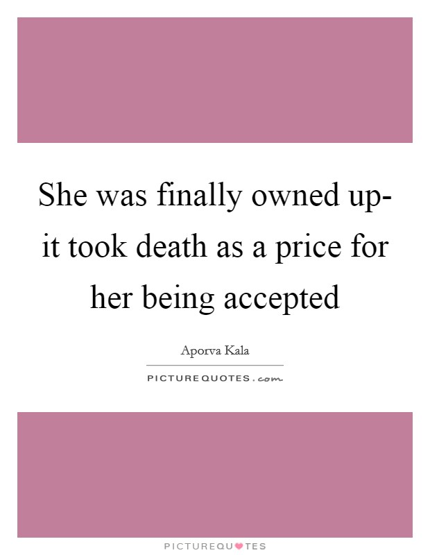 She was finally owned up- it took death as a price for her being accepted Picture Quote #1