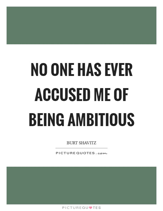 No one has ever accused me of being ambitious Picture Quote #1