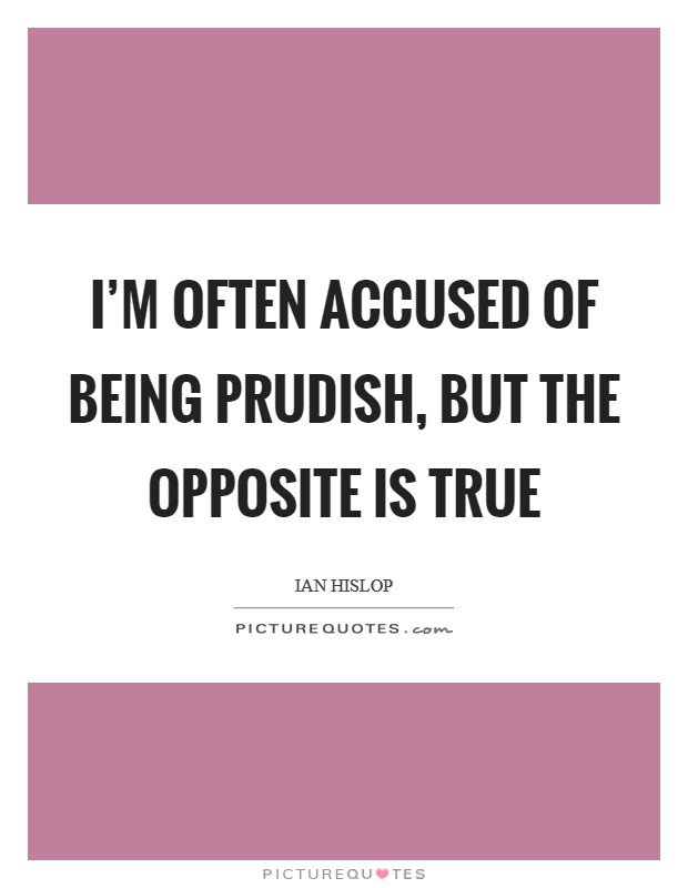 I'm often accused of being prudish, but the opposite is true Picture Quote #1