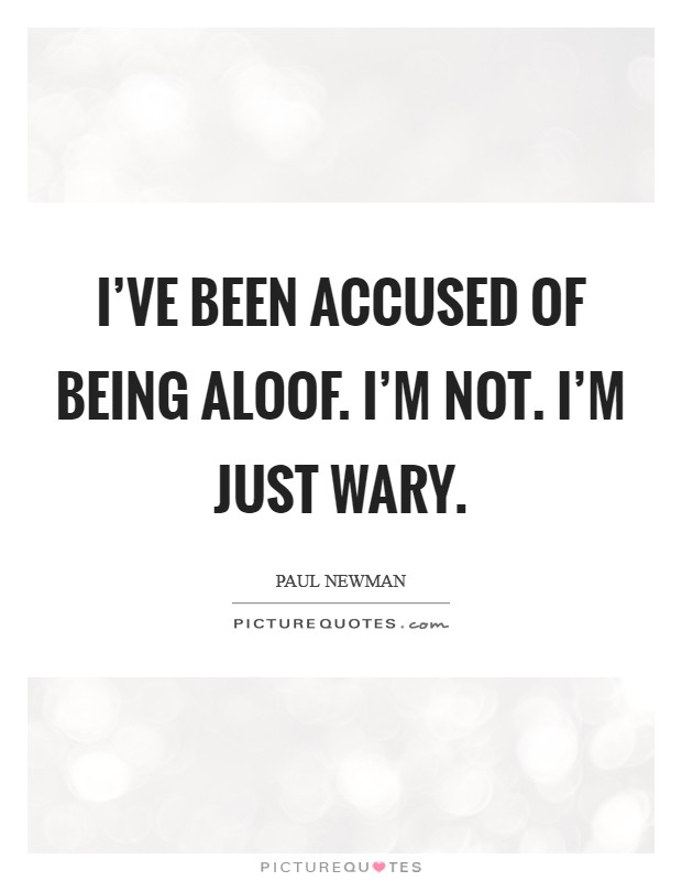 I've been accused of being aloof. I'm not. I'm just wary Picture Quote #1