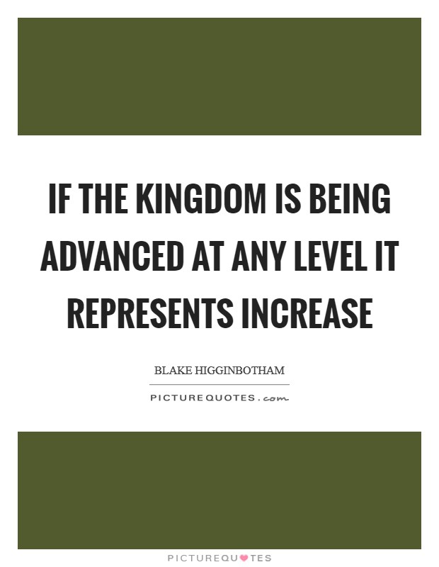 If the Kingdom is being advanced at any level it represents increase Picture Quote #1