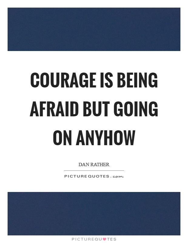 Courage is being afraid but going on anyhow Picture Quote #1
