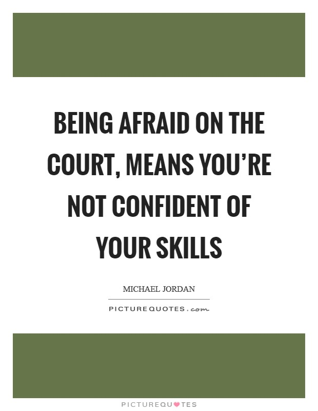 Being afraid on the court, means you're not confident of your skills Picture Quote #1