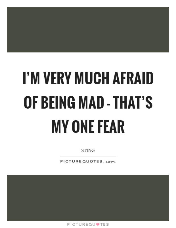 I'm very much afraid of being mad - that's my one fear Picture Quote #1