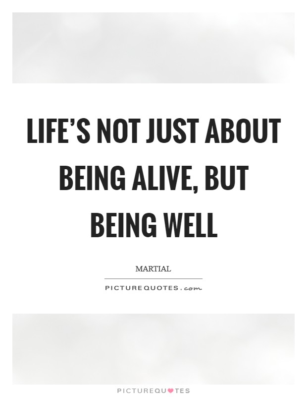 Life's not just about being alive, but being well Picture Quote #1