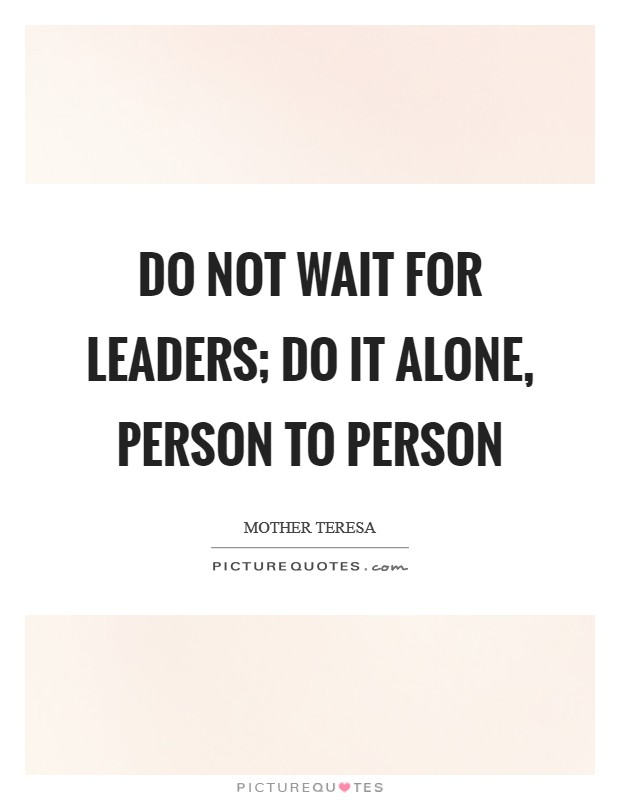 Do not wait for leaders; do it alone, person to person Picture Quote #1