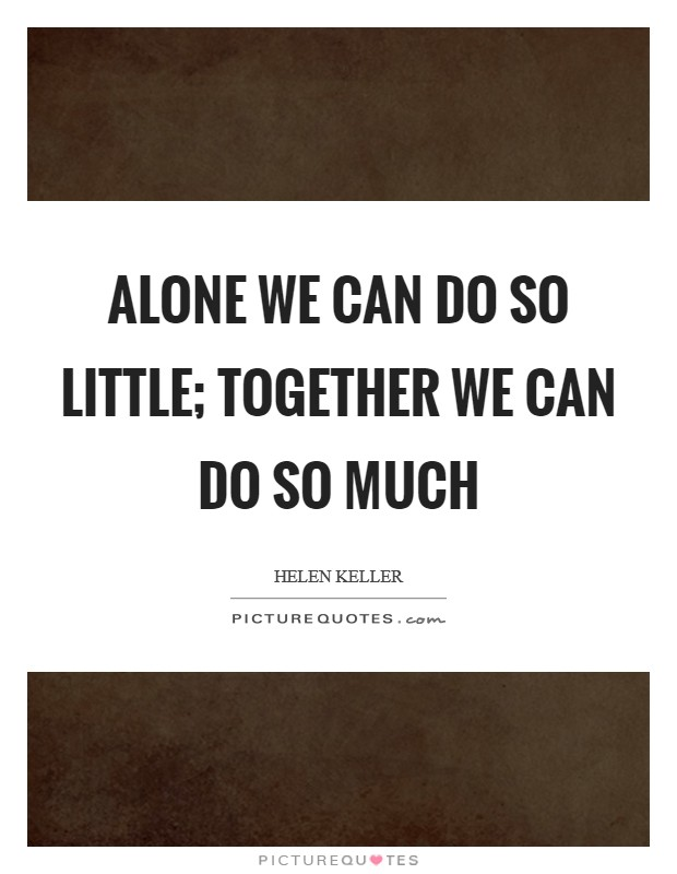 Alone we can do so little; together we can do so much Picture Quote #1