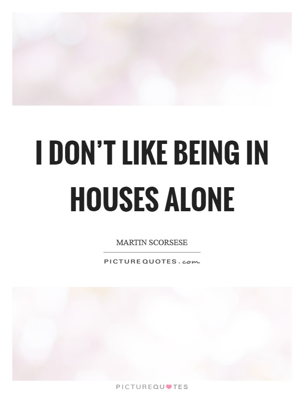 I don't like being in houses alone Picture Quote #1