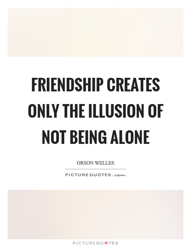 Friendship creates only the illusion of not being alone Picture Quote #1