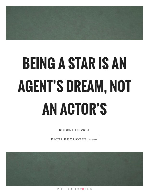 Being a star is an agent's dream, not an actor's Picture Quote #1