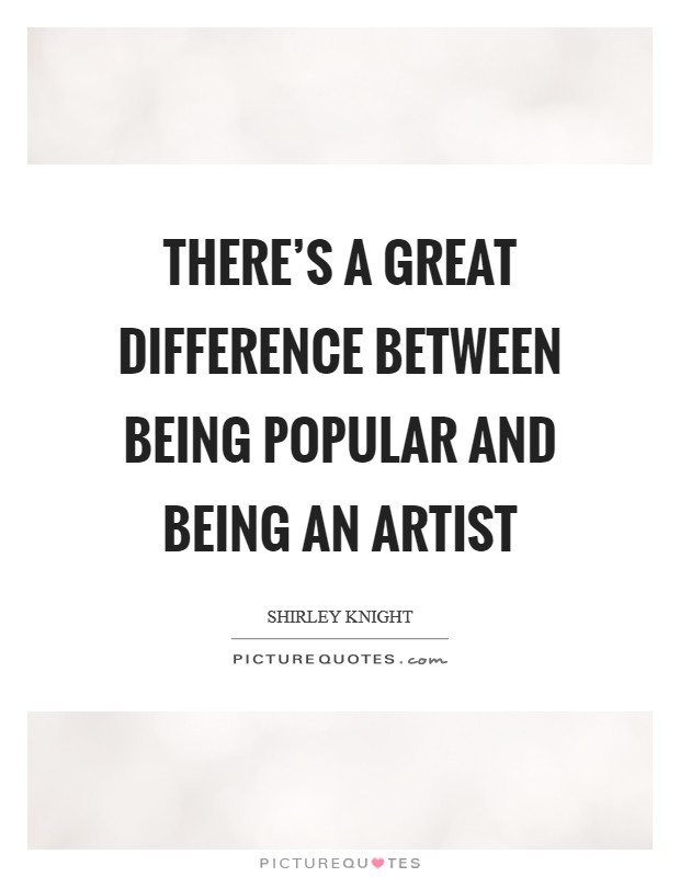 There's a great difference between being popular and being an artist Picture Quote #1