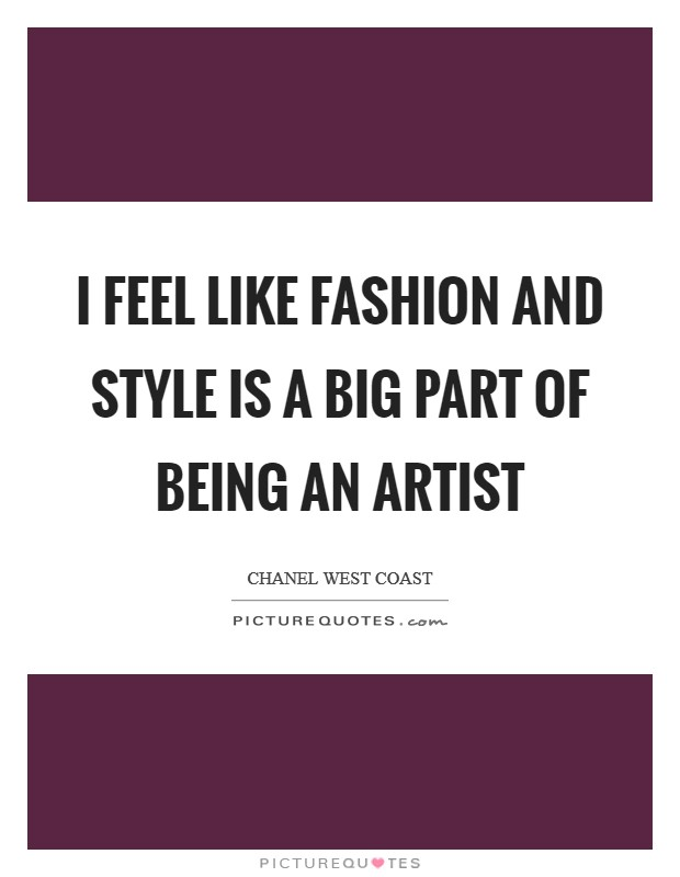 I feel like fashion and style is a big part of being an artist Picture Quote #1