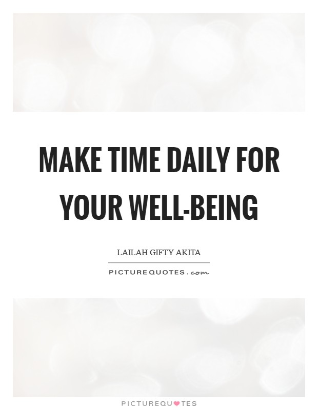 Make time daily for your well-being Picture Quote #1