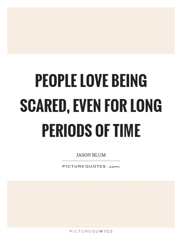 People love being scared, even for long periods of time Picture Quote #1