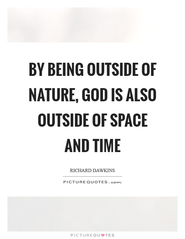 By being outside of nature, God is also outside of space and time Picture Quote #1