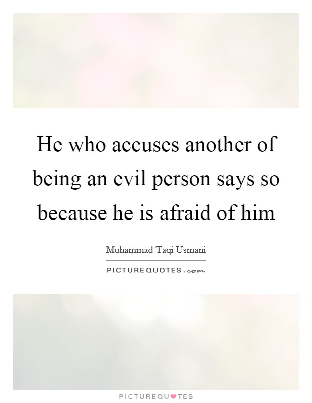He who accuses another of being an evil person says so because he is afraid of him Picture Quote #1
