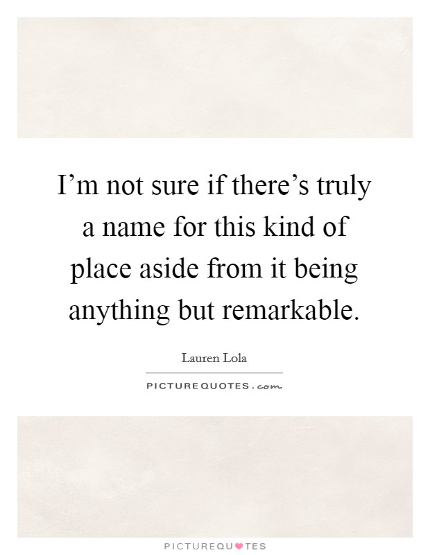 I'm not sure if there's truly a name for this kind of place aside from it being anything but remarkable Picture Quote #1
