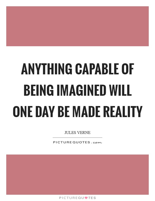 Anything capable of being imagined will one day be made reality Picture Quote #1