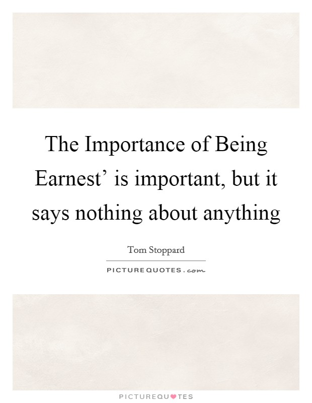 The Importance of Being Earnest' is important, but it says nothing about anything Picture Quote #1