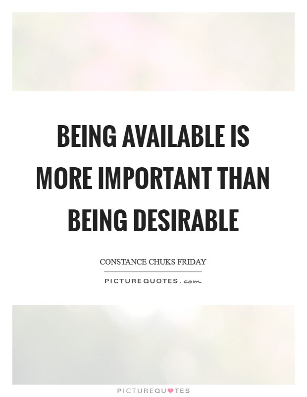 Being available is more important than being desirable Picture Quote #1