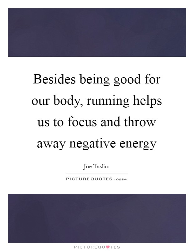 Besides being good for our body, running helps us to focus and throw away negative energy Picture Quote #1