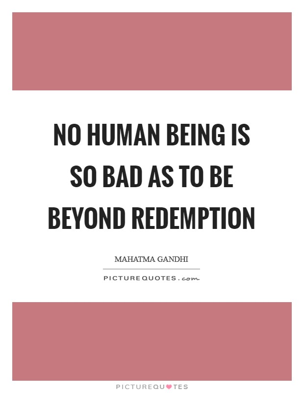 No human being is so bad as to be beyond redemption Picture Quote #1
