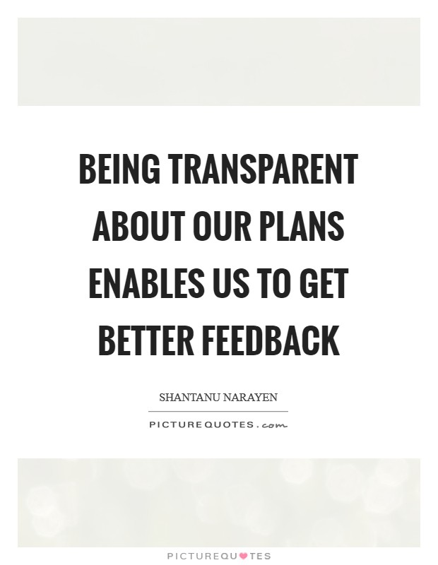 Being transparent about our plans enables us to get better feedback Picture Quote #1