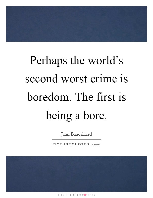 Perhaps the world's second worst crime is boredom. The first is being a bore Picture Quote #1