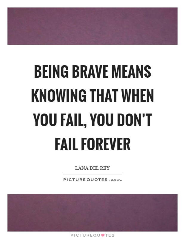 Being brave means knowing that when you fail, you don't fail forever Picture Quote #1