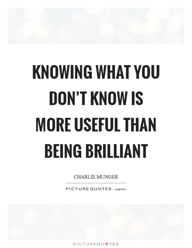 Knowing what you don't know is more useful than being brilliant Picture Quote #1