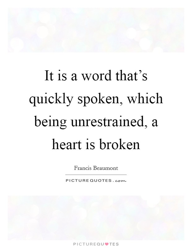 It is a word that's quickly spoken, which being unrestrained, a heart is broken Picture Quote #1
