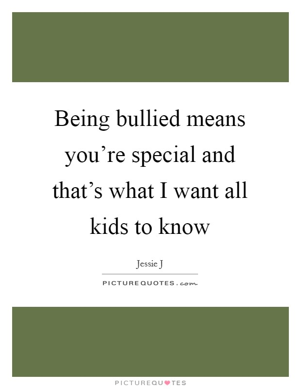 Being bullied means you're special and that's what I want all kids to know Picture Quote #1