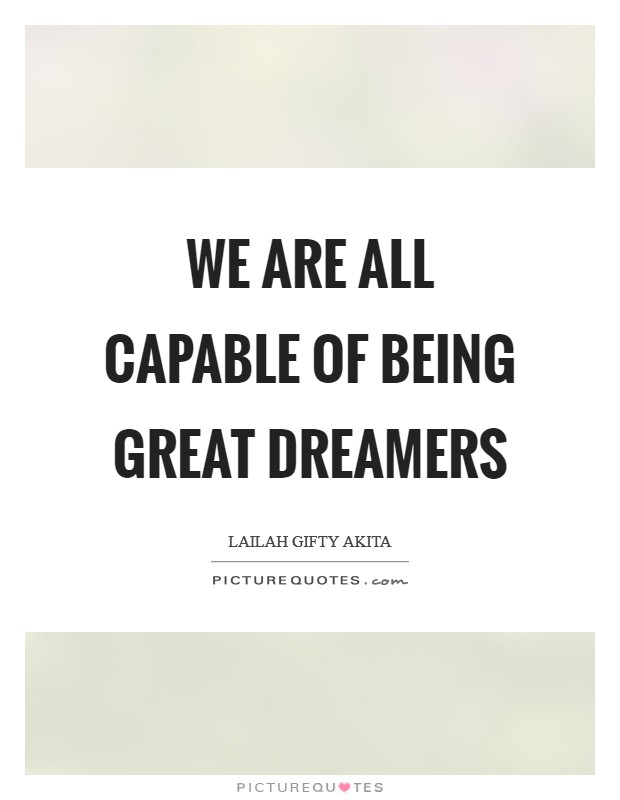 We are all capable of being great dreamers Picture Quote #1