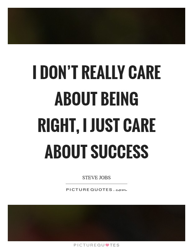 I don't really care about being right, I just care about success Picture Quote #1