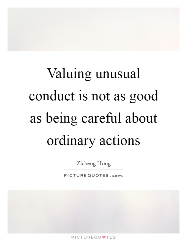 Valuing unusual conduct is not as good as being careful about ordinary actions Picture Quote #1