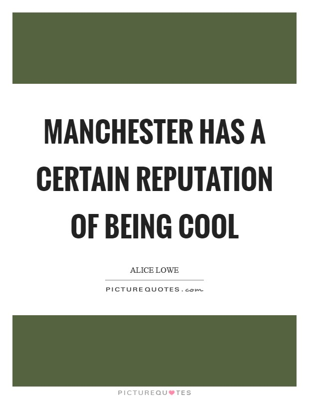 Manchester has a certain reputation of being cool Picture Quote #1