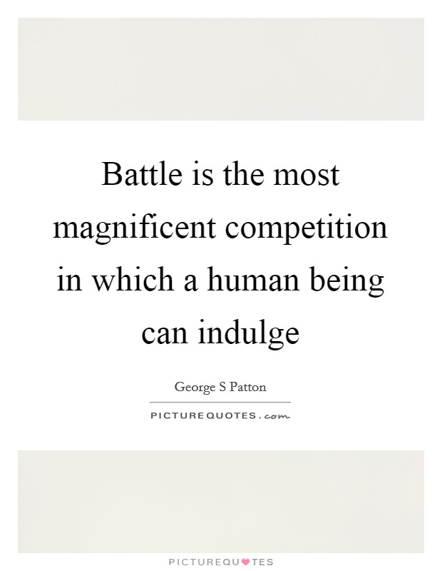 Battle is the most magnificent competition in which a human being can indulge Picture Quote #1