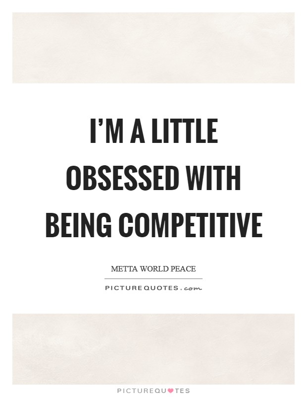 I'm a little obsessed with being competitive Picture Quote #1