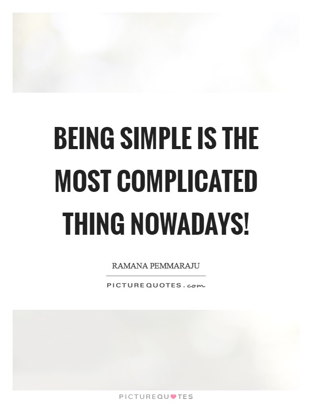 Being simple is the most complicated thing nowadays! Picture Quote #1