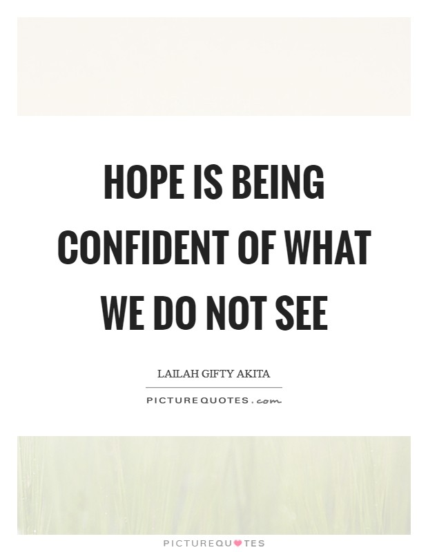 Hope is being confident of what we do not see Picture Quote #1