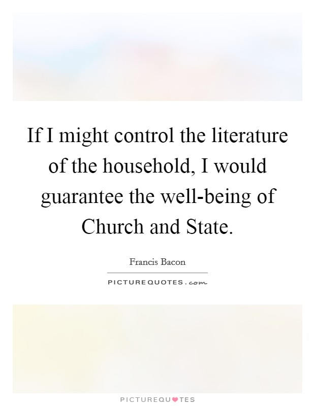 If I might control the literature of the household, I would guarantee the well-being of Church and State Picture Quote #1