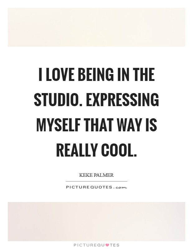 I love being in the studio. Expressing myself that way is really cool Picture Quote #1
