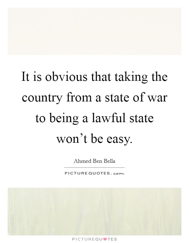 It is obvious that taking the country from a state of war to being a lawful state won't be easy Picture Quote #1